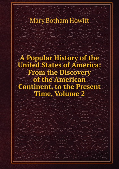 цена Howitt Mary Botham A Popular History of the United States of America: From the Discovery of the American Continent, to the Present Time, Volume 2 в интернет-магазинах
