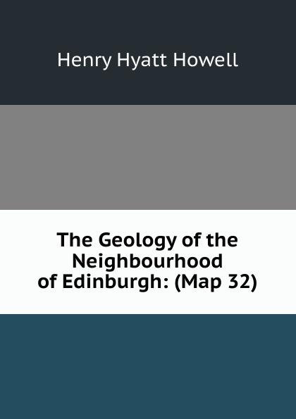 The Geology of the Neighbourhood of Edinburgh: (Map 32)