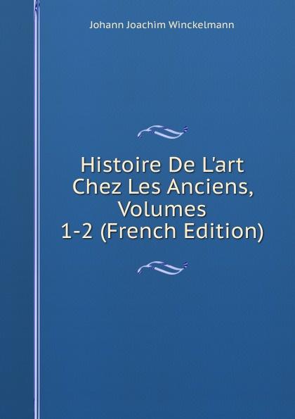 лучшая цена Johann Joachim Winckelmann Histoire De L.art Chez Les Anciens, Volumes 1-2 (French Edition)