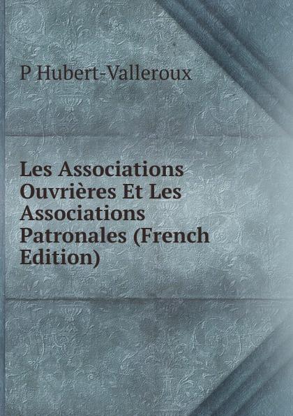 Les Associations Ouvrieres Et Les Associations Patronales (French Edition)