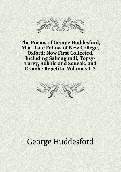 George Huddesford The Poems of George Huddesford, M.a., Late Fellow of New College, Oxford: Now First Collected. Including Salmagundi, Topsy-Turvy, Bubble and Squeak, and Crambe Repetita, Volumes 1-2 melissa j morgan topsy turvy 24