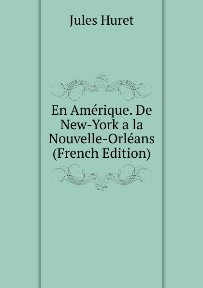 En Amerique. De New-York a la Nouvelle-Orleans (French Edition)