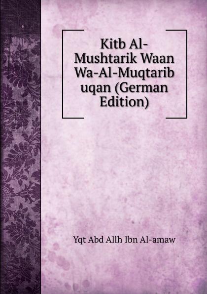 Yqt Abd Allh Ibn Al-amaw Kitb Al-Mushtarik Waan Wa-Al-Muqtarib uqan (German Edition) abd allh ibn muammad shubrw kitb unwn al bayn