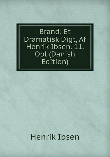 Henrik Ibsen Brand: Et Dramatisk Digt, Af Henrik Ibsen. 11. Opl (Danish Edition) hans peter holst den lille hornblaeser et digt danish edition