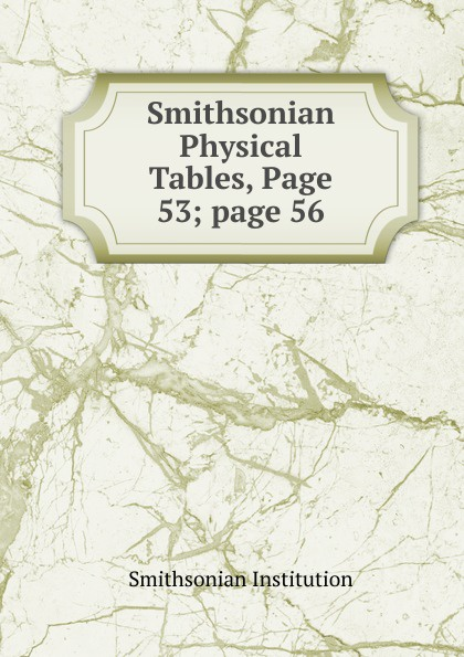 Smithsonian Institution Smithsonian Physical Tables, Page 53;.page 56 smithsonian institution smithsonian physical tables page 53 page 56