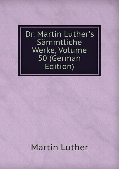 M. Luther Dr. Martin Luther.s Sammtliche Werke, Volume 50 (German Edition) m luther dr martin luther s sammtliche werke volume 52 german edition