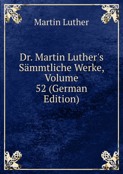 M. Luther Dr. Martin Luther.s Sammtliche Werke, Volume 52 (German Edition) m luther dr martin luther s sammtliche werke volume 52 german edition