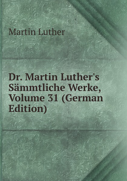 M. Luther Dr. Martin Luther.s Sammtliche Werke, Volume 31 (German Edition) m luther dr martin luther s sammtliche werke volume 52 german edition
