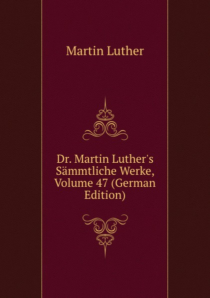 M. Luther Dr. Martin Luther.s Sammtliche Werke, Volume 47 (German Edition) m luther dr martin luther s sammtliche werke volume 52 german edition