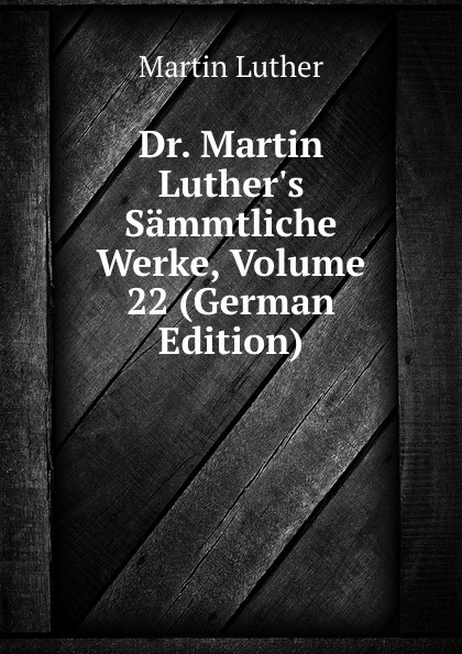 M. Luther Dr. Martin Luther.s Sammtliche Werke, Volume 22 (German Edition) m luther dr martin luther s sammtliche werke volume 52 german edition