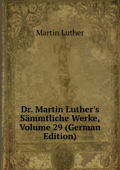 M. Luther Dr. Martin Luther.s Sammtliche Werke, Volume 29 (German Edition) m luther dr martin luther s sammtliche werke volume 52 german edition
