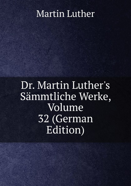 M. Luther Dr. Martin Luther.s Sammtliche Werke, Volume 32 (German Edition) m luther dr martin luther s sammtliche werke volume 52 german edition