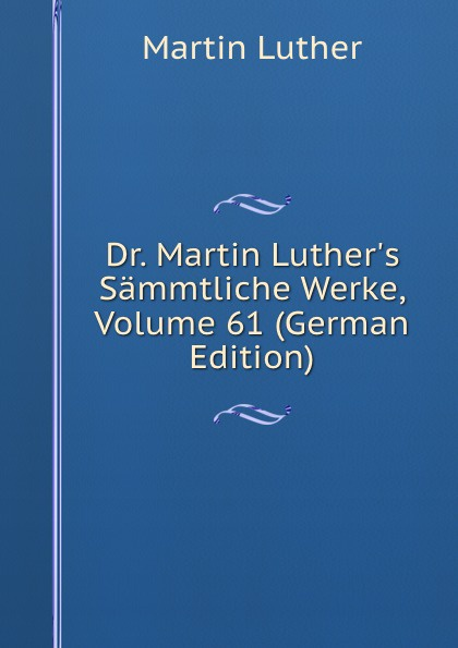 M. Luther Dr. Martin Luther.s Sammtliche Werke, Volume 61 (German Edition) m luther dr martin luther s sammtliche werke volume 52 german edition