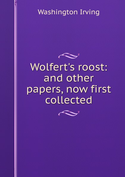 Washington Irving Wolfert.s roost: and other papers, now first collected washington irving wolfert s roost and miscellanies