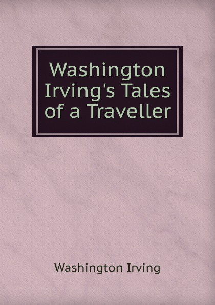 Washington Irving Washington Irving.s Tales of a Traveller