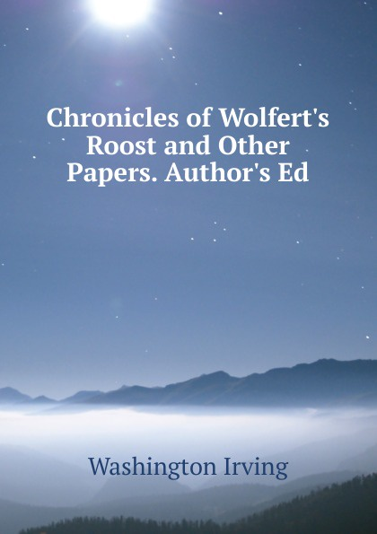 Washington Irving Chronicles of Wolfert.s Roost and Other Papers. Author.s Ed washington irving wolfert s roost and miscellanies