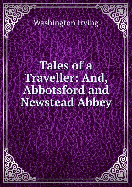 Washington Irving Tales of a Traveller: And, Abbotsford and Newstead Abbey
