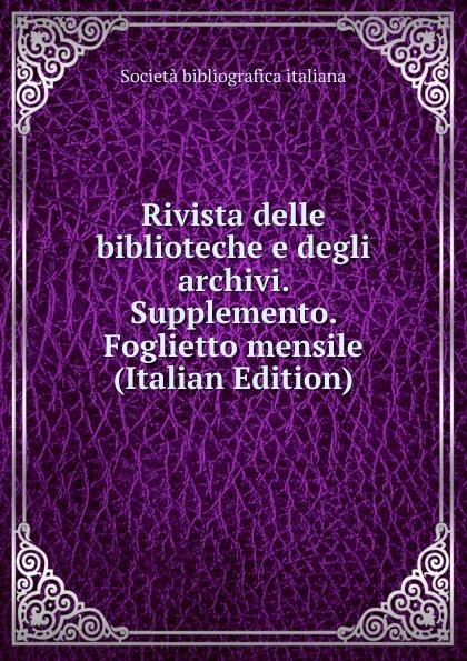 Società Bibliografica Italiana Rivista delle biblioteche e degli archivi. Supplemento. Foglietto mensile (Italian Edition)