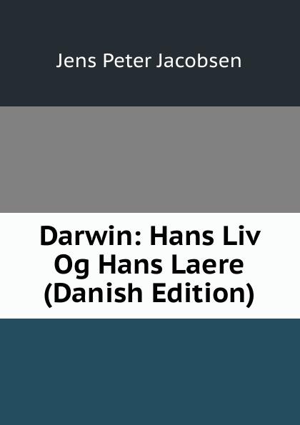 Jens Peter Jacobsen Darwin: Hans Liv Og Hans Laere (Danish Edition) hans peter holst den lille hornblaeser et digt danish edition