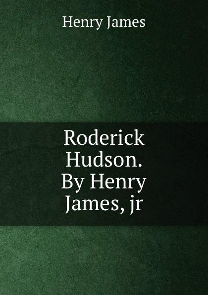 Henry James Roderick Hudson. By Henry James, jr henry james roderick hudson