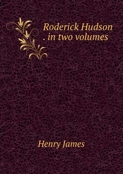 Henry James Roderick Hudson . in two volumes henry james roderick hudson