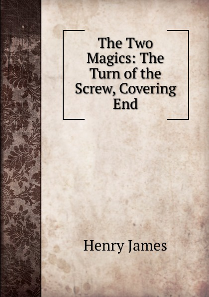 Henry James The Two Magics: The Turn of the Screw, Covering End henry james the turn of the screw