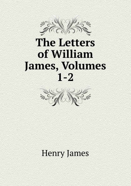 Henry James The Letters of William James, Volumes 1-2 недорого