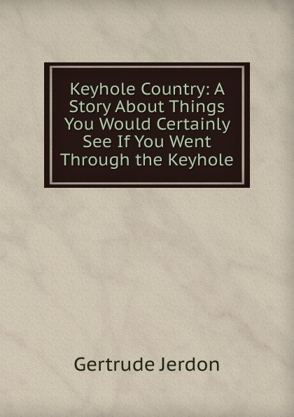 Фото - Gertrude Jerdon Keyhole Country: A Story About Things You Would Certainly See If You Went Through the Keyhole contrast lace keyhole back blouse