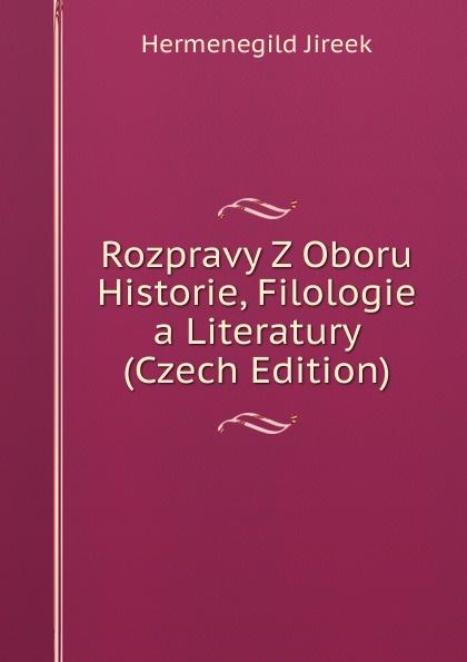 Hermenegild Jireek Rozpravy Z Oboru Historie, Filologie a Literatury (Czech Edition) cenek zíbrt kulturni historie czech edition