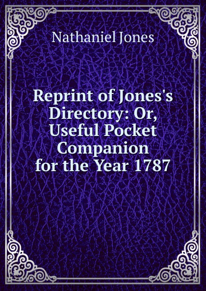 Reprint of Jones.s Directory: Or, Useful Pocket Companion for the Year 1787