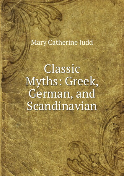 Mary Catherine Judd Classic Myths: Greek, German, and Scandinavian стоимость