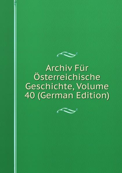 Archiv Fur Osterreichische Geschichte, Volume 40 (German Edition) archiv fur osterreichische geschichte volume 2 german edition