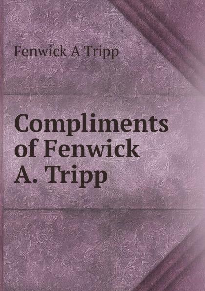 Fenwick A Tripp Compliments of Fenwick A. Tripp модуль дистанционного управления tripp lite apsrm4 для инверторов и инверторов зарядных устройств tripp lite серии powerverter