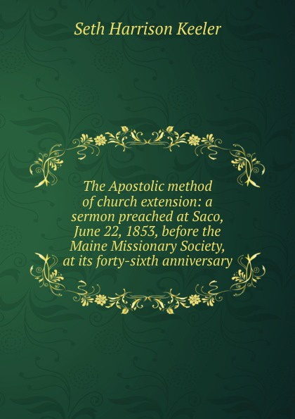 Seth Harrison Keeler The Apostolic method of church extension: a sermon preached at Saco, June 22, 1853, before the Maine Missionary Society, at its forty-sixth anniversary куртка sixth june sixth june si023emmxq62