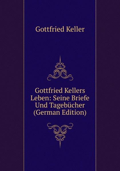 лучшая цена Gottfried Keller Gottfried Kellers Leben: Seine Briefe Und Tagebucher (German Edition)