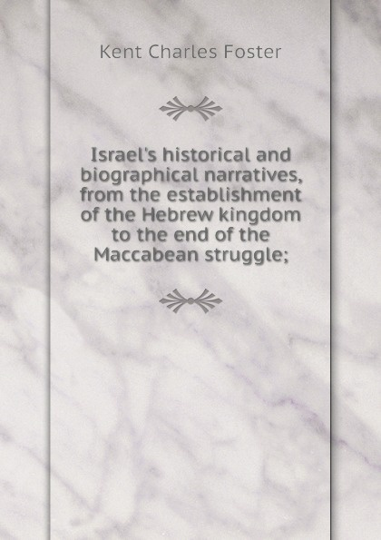 Kent Charles Foster I historical and biographical narratives, from the establishment of Hebrew kingdom to end Maccabean struggle;