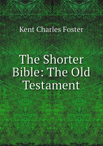 Kent Charles Foster The Shorter Bible: Old Testament