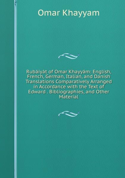 Khayyam Omar Rubaiyat of Khayyam: English, French, German, Italian, and Danish Translations Comparatively Arranged in Accordance with the Text Edward . Bibliographies, Other Material