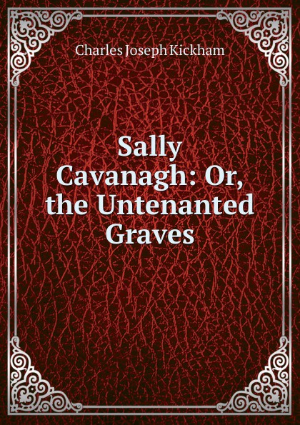 Фото - Charles Joseph Kickham Sally Cavanagh: Or, the Untenanted Graves charles joseph kickham sally cavanagh or the untenanted graves a tale of tipperary