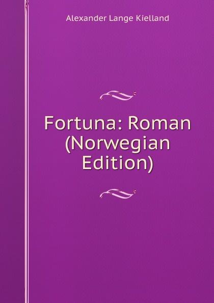 Alexander Lange Kielland Fortuna: Roman (Norwegian Edition)