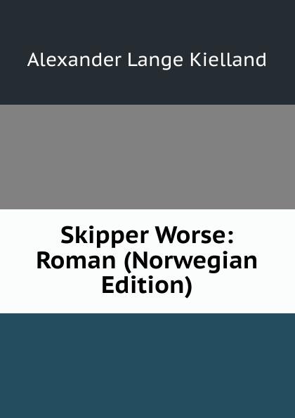 Alexander Lange Kielland Skipper Worse: Roman (Norwegian Edition)