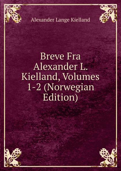 Alexander Lange Kielland Breve Fra L. Kielland, Volumes 1-2 (Norwegian Edition)