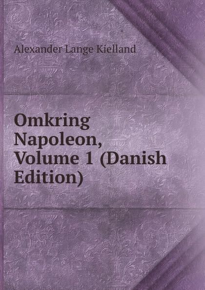Alexander Lange Kielland Omkring Napoleon, Volume 1 (Danish Edition)