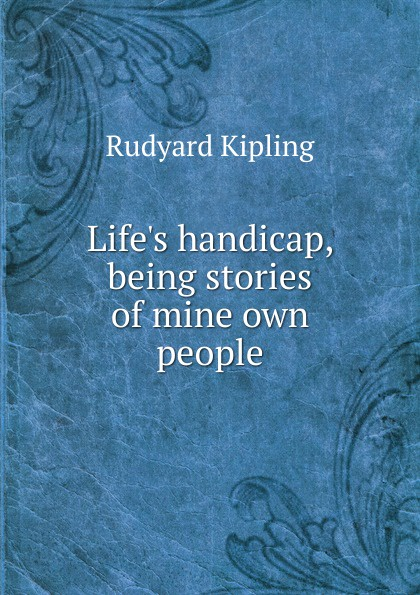 Джозеф Редьярд Киплинг Life.s handicap, being stories of mine own people