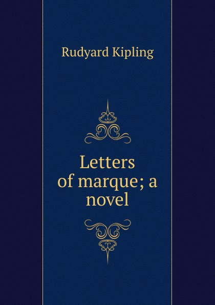 Джозеф Редьярд Киплинг Letters of marque; a novel