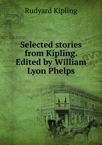Джозеф Редьярд Киплинг Selected stories from Kipling. Edited by William Lyon Phelps