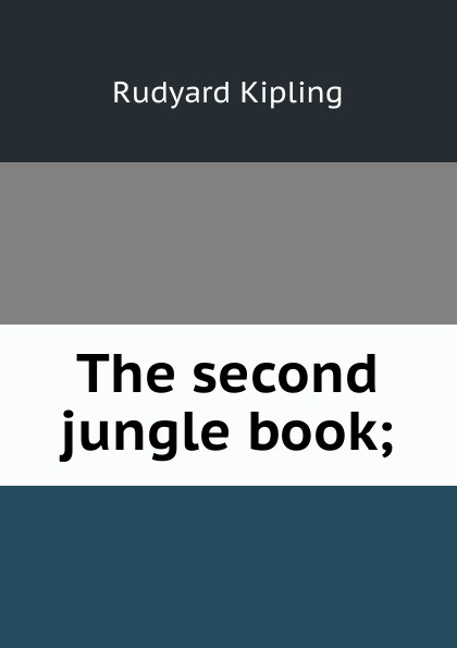 Джозеф Редьярд Киплинг The second jungle book;