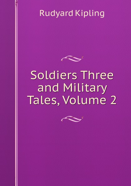 Джозеф Редьярд Киплинг Soldiers Three and Military Tales, Volume 2