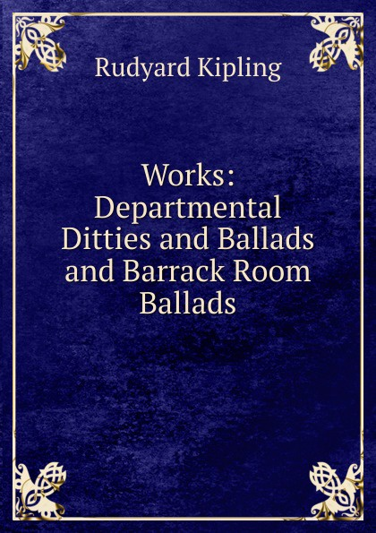 Джозеф Редьярд Киплинг Works: Departmental Ditties and Ballads and Barrack Room Ballads