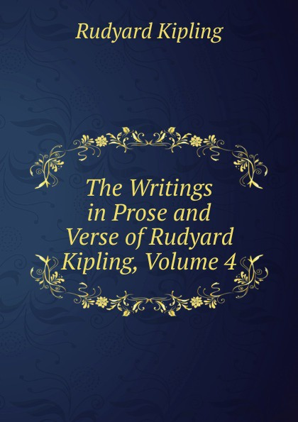 Джозеф Редьярд Киплинг The Writings in Prose and Verse of Rudyard Kipling, Volume 4